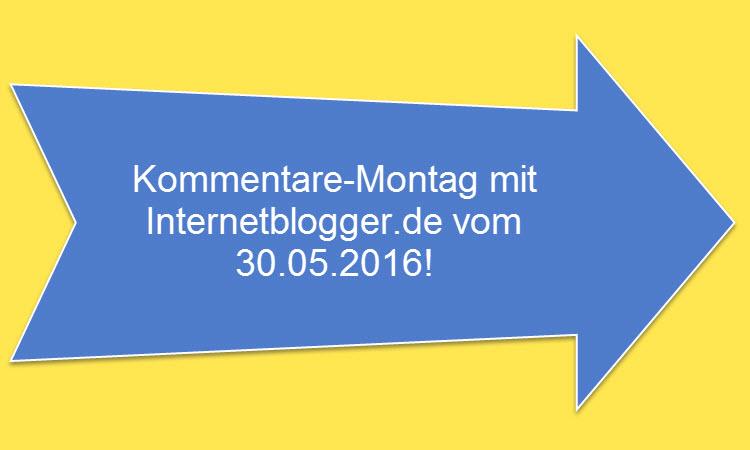 Kommentier-Montag mit Internetblogger.de vom 30.05.2016