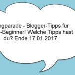 Blogparade – deine Tipps für Blogbeginner – Mache mit! >> Verlängert bis 31.04.2017