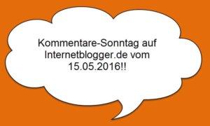 15-05-2016-kommentare-sonntag-auf-internetblogger-de