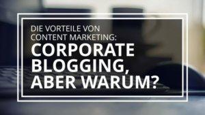 Vorteile Content Marketing Corporate Blogging
