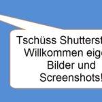 Tschüss Shutterstock – herzlich willkommen eigene Bilder und Screenshots