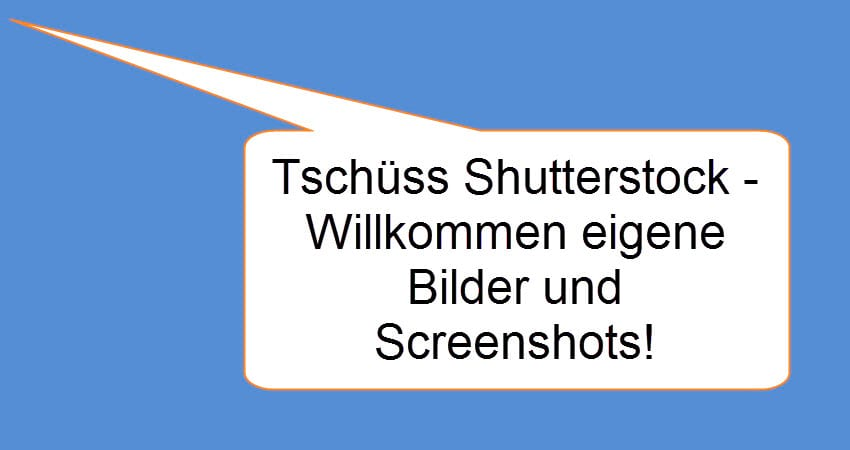 Tschüss Shutterstock - herzlich willkommen eigene Bilder und Screenshots