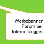 Ich mache ein bisschen Werbung hier im Blog für das Forum bei Internetblogger.de