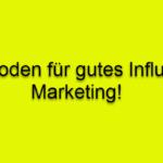 7 Methoden um gutes Influencer Marketing zu beschreiben