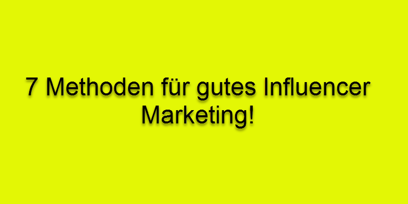 7-methoden-gutes-influencer-marketing-internetblogger-de