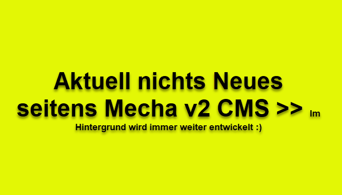 Aktuell nichts Neues von Mecha v2 CMS